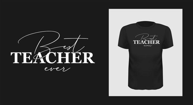 best teacher ever tshirt print design. White creative typography for black apparel mock up. Trendy tutor, educator greeting phrase on short sleeve shirt. Teachers Day stylized congratulation