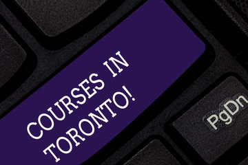 Conceptual hand writing showing Courses In Toronto. Business photo showcasing direction or routes between near or far places in Canda Keyboard key Intention to create computer message idea