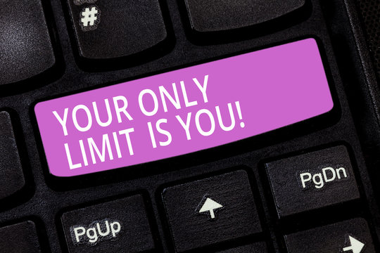Text sign showing Your Only Limit Is You. Conceptual photo You set your own limitations Motivation to keep going Keyboard key Intention to create computer message pressing keypad idea