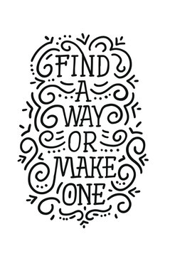 Find a way or make one. Motivation slogan, phrase or quote. Modern vector illustration for t-shirt, sweatshirt or other apparel print.