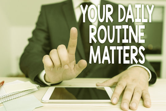 Text sign showing Your Daily Routine Matters. Business photo showcasing practice of regularly doing things in fixed order
