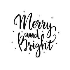 Merry and bright.Hand written lettering positive quote to poster, greeting card.Merry Christmas