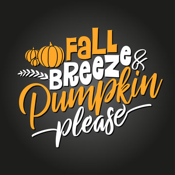Fall breeze and pumpkin please - Hand drawn vector text. Autumn color poster. Good for scrap booking, posters, greeting cards, banners, textiles, gifts, shirts, mugs or other gifts.