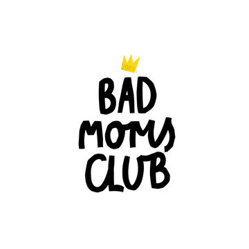 Bad Moms Club crown power shirt quote lettering