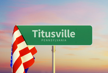 Titusville – Pennsylvania. Road or Town Sign. Flag of the united states. Sunset oder Sunrise Sky. 3d rendering