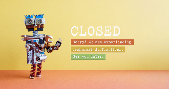 Closed for maintenance or service works poster. Funny robot handyman and notice on yellow red background. Closed. We are experiencing technical difficulties. See you later