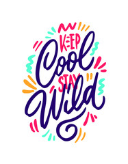 Keep cool stay wild hand lettering inscription. Design print for t-shirt, label, sticker, postcard, banner, poster. Vector illustration with texture.