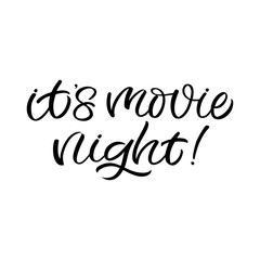 Hand drawn lettering card. The inscription: It's movie night. Perfect design for greeting cards, posters, T-shirts, banners, print invitations.