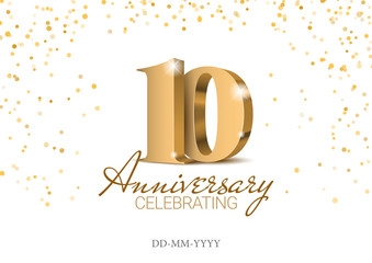 Obraz Anniversary 10. gold 3d numbers. Poster template for Celebrating 10th anniversary event party. Vector illustration - fototapety do salonu