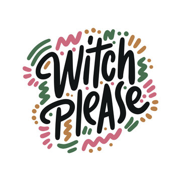 Witch please. Halloween Party Poster with Handwritten Ink Lettering. Modern Calligraphy. Typography Template for kids t-shirt, Stickers, Tags, Gift Cards. Vector illustration