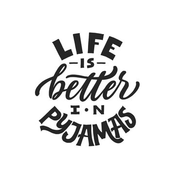 Life is better in pyjamas. Modern lettering poster. Hand drawn quote. World Sleep Day card. Grunge texture font. Cozy phrase, pyjama party card, girly postcard.