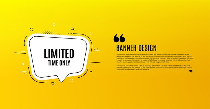 Limited time symbol. Yellow banner with chat bubble. Special offer sign. Sale. Coupon design. Flyer background. Hot offer banner template. Bubble with limited time text. Vector