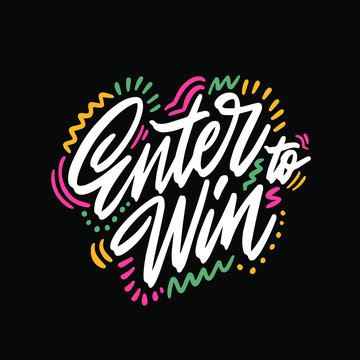 Hand drawn lettering phrase Enter to Win. Motivational text. Greetings for logotype, badge, icon, card, postcard, logo, banner, tag. Vector illustration.