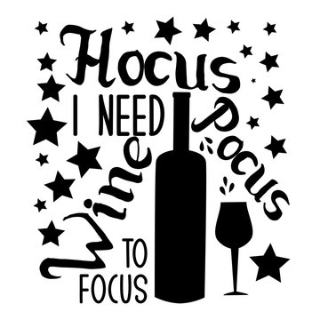 Hocus pocus i need wine to focus-funny halloween text, with wine bottle, glass and stars. Good for textile, t-shirt, banner ,poster, print on gift.