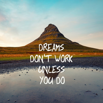 Motivational and inspirational quote - Dreams don't work unless you do.