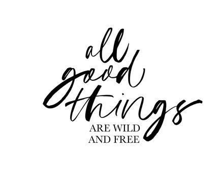 All good things are wild and free ink pen vector lettering. Optimist phrase, hipster saying handwritten calligraphy.