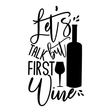 Let's talk but first wine-funny saying text, with wine bottle and glass silhouette. Good for textile, t-shirt, banner ,poster, print on gift.