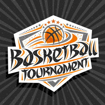 Vector logo for Basketball Tournament, modern emblem with flying ball in goal, original brush typeface for words basketball tournament, sports shield with stars in a row on grey abstract background.