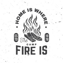 Home is where the campfire is. Vector. Concept for shirt or badge, overlay, print, stamp or tee. Vintage typography design with campfire silhouette.