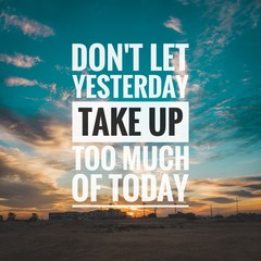 Photo sur Plexiglas Positive Typography Motivational and inspirational quote - Don't let yesterday take up too much of today.