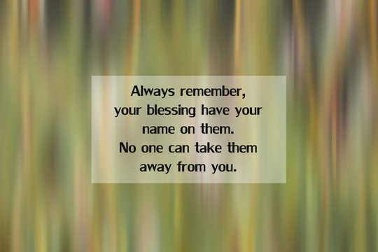 Inspirational quote - Always remember, your blessing have your name on them. No one can take them away from you. With blurry green grass motion texture background.