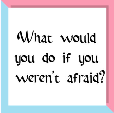 What would you do if you weren't afraid. Ready to post social media quote