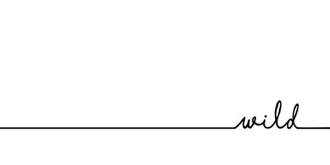 Deurstickers Positive Typography Wild - continuous one black line with word. Minimalistic drawing of phrase illustration