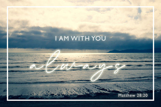 """I am with you Always"" Matthew 28:20 - Bible Scripture Design with dramatic cloud and sea on background - verse from book of Matthew"