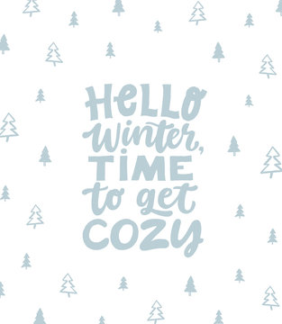 Hello winter, time to get cozy. Hand written lettering quote. Cozy phrase for winter or autumn time. Modern calligraphy poster. Inspirational winter sign with trees pattern.