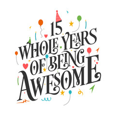 """15th Birthday And 15th Wedding Anniversary Typography Design """"15 Whole Years Of Being Awesome"""""""