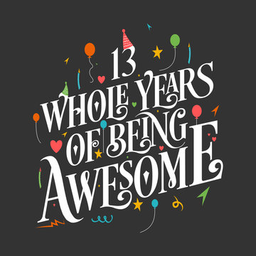 "13th Birthday And 13th Wedding Anniversary Typography Design ""13 Whole Years Of Being Awesome"""