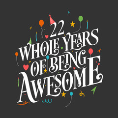 """22nd Birthday And 22nd Wedding Anniversary Typography Design """"22 Whole Years Of Being Awesome"""""""