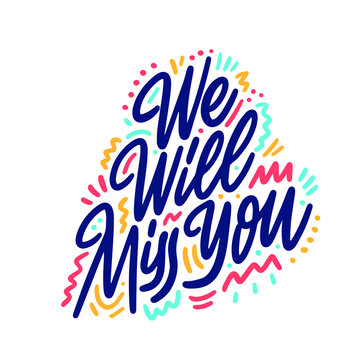 We will miss you. Hand drawn vector lettering phrase. Modern motivating calligraphy decor for wall, poster, prints, cards, t-shirts and other