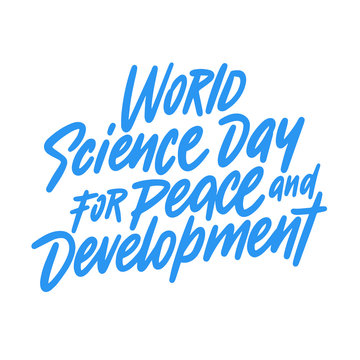 World science day for peace and development hand drawn vector lettering. Isolated on white background. Design for banner, poster, logo, sign, sticker. Vector illustration.