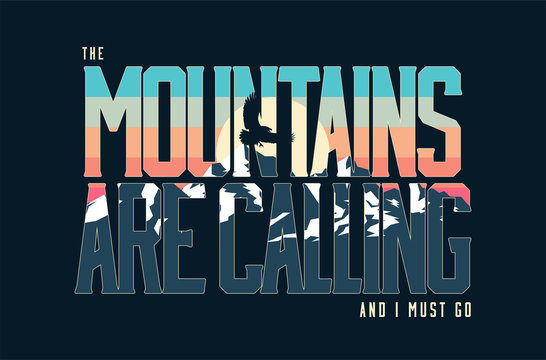 Mountains are calling and I must go. Vintage styled vector lettering composition with mountains landscape. T-shirt print design or poster or banner. Vector illustration.