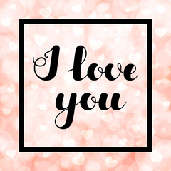 "Hand written lettering ""I love you"" on blurred bokeh background with hearts for greeting cards, posters, banners, flyers, stickers, for Valentine's Day. Vector illustration. EPS10."