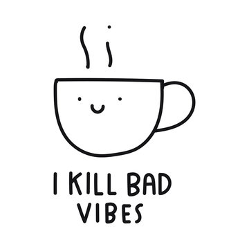 Cute cup. I kill bad vibes.  Vector icon illustration for greeting card, t shirt, print, stickers, posters design on white background.