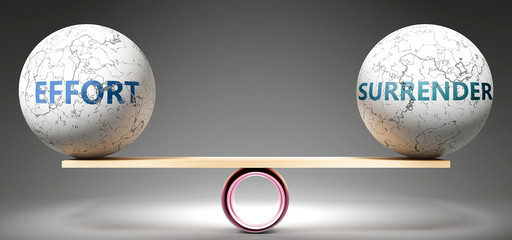 Effort and surrender in balance - pictured as balanced balls on scale that symbolize harmony and equity between Effort and surrender that is good and beneficial., 3d illustration