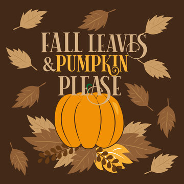 Fall leaves and pumpkin please, autumn illustration graphic vector and text. Good for greeting card and  t-shirt print, flyer, poster design, mug.