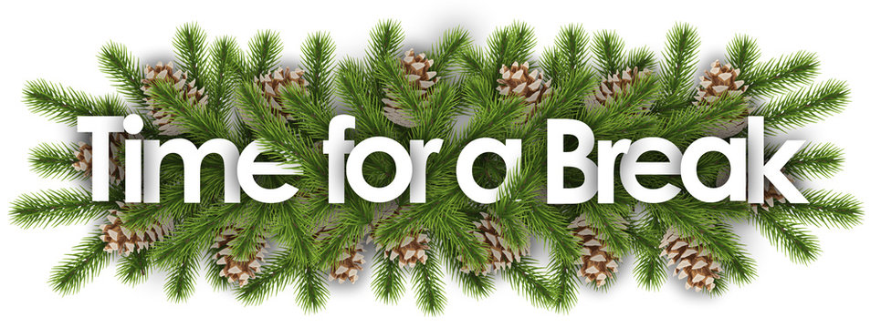Time for a Break in christmas background - pine branchs