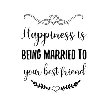 Happiness is being married to your best friend. Calligraphy saying for print. Vector Quote