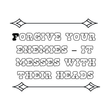 Forgive your enemies – it messes with their heads. Calligraphy saying for print. Vector Quote