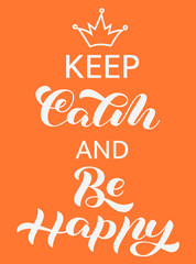 Keep Calm and be happy  lettering. Quote for banner. Vector illustration
