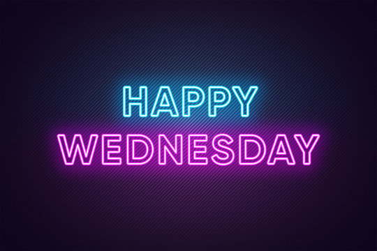 Neon text of Happy Wednesday. Greeting banner, poster with Glowing Neon Inscription for Wednesday