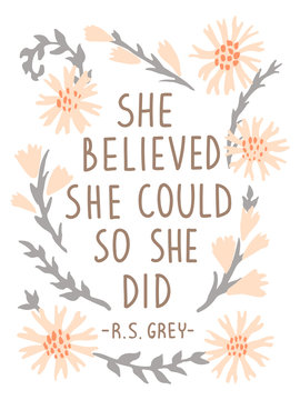 She Believed She Could So She Did. Inspirational vector quote poster. Floral composition in pastel colors with lettering