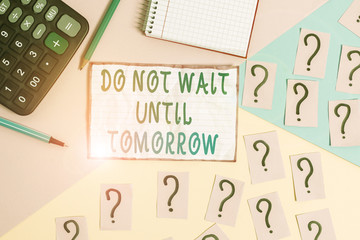 Handwriting text Do Not Wait Until Tomorrow. Conceptual photo needed to do it right away Urgent...