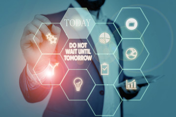 Text sign showing Do Not Wait Until Tomorrow. Business photo text needed to do it right away Urgent Better do now Picture photo system network scheme modern technology smart device