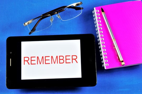 Remember - do not forget, to retain in memory. Enter the information on a tablet or write it down in a notebook with a pen. Glasses to help you read.