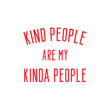 Kind people are my kinda people. Kindness quote with red text