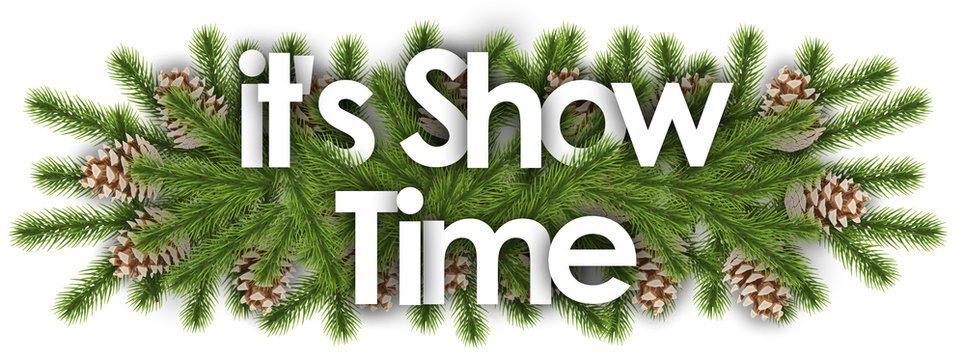 it's show time in christmas background - pine branchs
